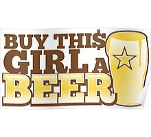 BUY this girls a BEER with beer glass Poster