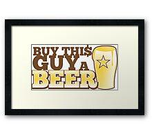 BUY this guy a beer Framed Print