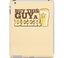 BUY this guy a beer iPad Case/Skin