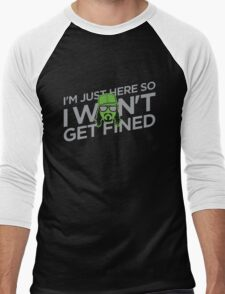 I'm Just Here So I Don't Get Fined Men's Baseball ¾ T-Shirt