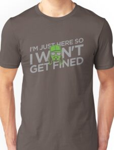 I'm Just Here So I Don't Get Fined Unisex T-Shirt