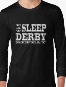 Eat Sleep Derby Repeat Long Sleeve T-Shirt