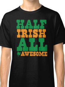 Half Irish - All AWESOME Classic T-Shirt