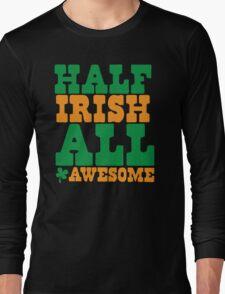 Half Irish - All AWESOME Long Sleeve T-Shirt
