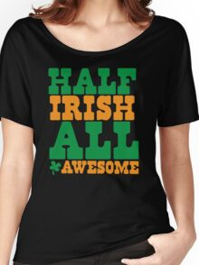Half Irish - All AWESOME Women's Relaxed Fit T-Shirt