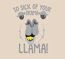 So sick of your DRAMA LLAMA!  Unisex T-Shirt