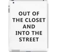 OUT OF THE CLOSET AND INTO THE STREET iPad Case/Skin