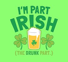 I'm part IRISH (the drunk part) by jazzydevil