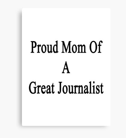 Proud Mom Of A Great Journalist  Canvas Print