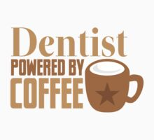 Dentist powered by coffee Kids Tee