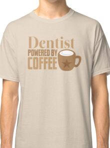 Dentist powered by coffee Classic T-Shirt