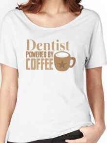 Dentist powered by coffee Women's Relaxed Fit T-Shirt