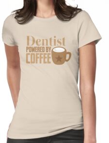 Dentist powered by coffee Womens Fitted T-Shirt