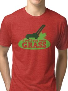 I will cut your GRASS with lawn mower Tri-blend T-Shirt