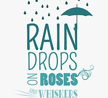 raindrops on roses and whiskers on kittens by chicamarsh1