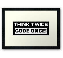 Programmer Think Twice Code Once Framed Print