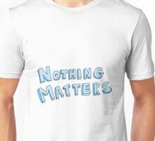 Nothing Matters Unisex T-Shirt
