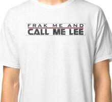Frak Me and Call Me Lee - BSG, Battlestar Galactica Classic T-Shirt