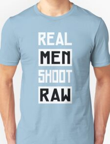 Photographer - Real Men Shoot Raw Unisex T-Shirt
