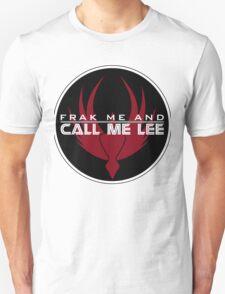 Frak Me and Call Me Lee - With BSG Badge, Battlestar Galactica Unisex T-Shirt