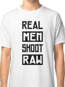 Photographer - Real Men Shoot Raw Classic T-Shirt
