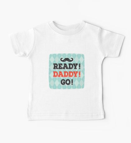 Ready! Daddy! Go! Baby Tee