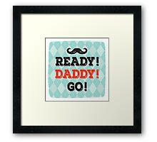 Ready! Daddy! Go! Framed Print