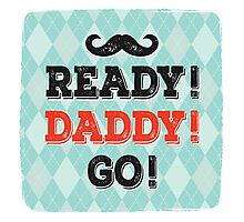 Ready! Daddy! Go! Photographic Print