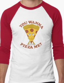 You Wanna Pizza Me? Men's Baseball ¾ T-Shirt