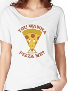 You Wanna Pizza Me? Women's Relaxed Fit T-Shirt