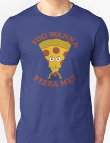 You Wanna Pizza Me? Unisex T-Shirt