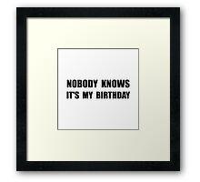 Nobody Knows Birthday Framed Print