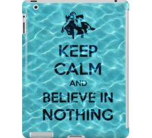 Keep Calm And Believe In Nothing 16 iPad Case/Skin