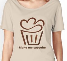 Make me Cup Cake Women's Relaxed Fit T-Shirt