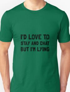 Stay Chat Lying Unisex T-Shirt