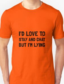 Stay Chat Lying Unisex T-Shirt