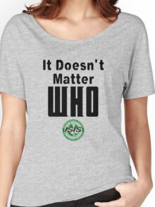 Doesn't Matter Who Women's Relaxed Fit T-Shirt