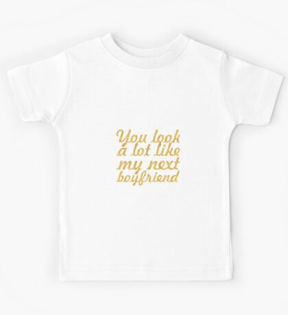 You look a lot like... Love Inspirational Quote Kids Tee