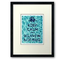 Keep Calm And Believe In Nothing 16 Framed Print