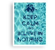 Keep Calm And Believe In Nothing 16 Canvas Print