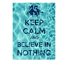 Keep Calm And Believe In Nothing 16 Photographic Print