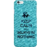 Keep Calm And Believe In Nothing 16 iPhone Case/Skin
