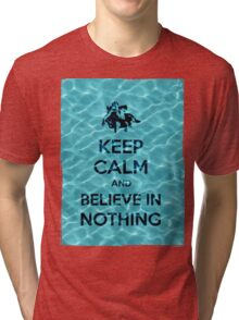 Keep Calm And Believe In Nothing 16 Tri-blend T-Shirt