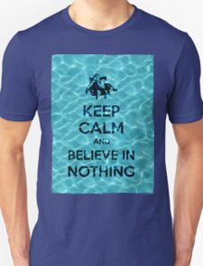 Keep Calm And Believe In Nothing 16 Unisex T-Shirt