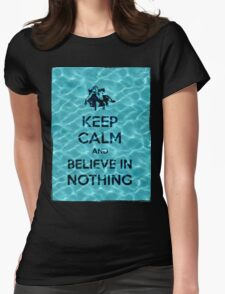 Keep Calm And Believe In Nothing 16 Womens Fitted T-Shirt