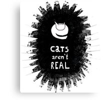 Cats Aren't Real Canvas Print