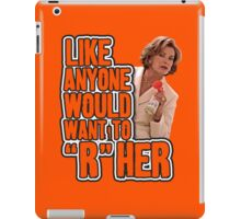 "Like Anyone Would Want To ""R"" Her iPad Case/Skin"