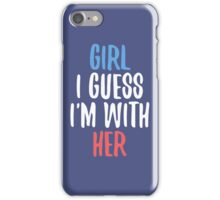 Girl I Guess I'm With Her iPhone Case/Skin