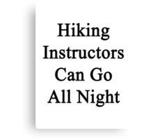 Hiking Instructors Can Go All Night  Canvas Print
