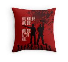 You kill or you die... Throw Pillow
